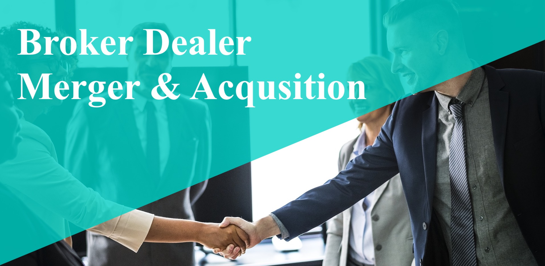 Broker Dealer Mergers & Acquisitions (M&A)